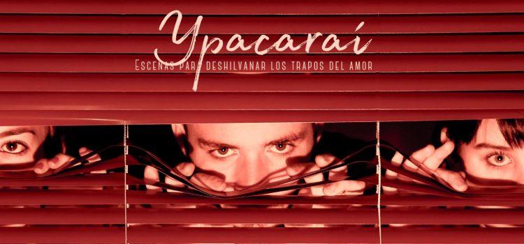 Ypacaraí – Escenas para deshilvanar los trapos del amor