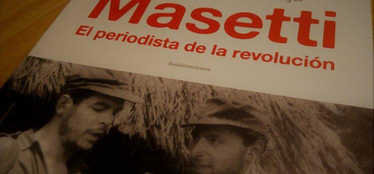 Quién fue Masetti, el periodista de la revolución